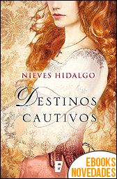 Destinos cautivos de Nieves Hidalgo
