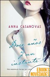 Doce años y un instante de Anna Casanovas