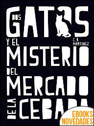 Dos gatos y el misterio del Mercado de la Cebada de C.R. Martínez