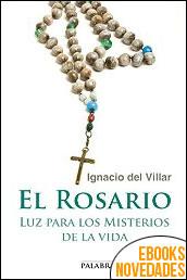 El Rosario. Luz para los misterios de la vida de Ignacio del Villar