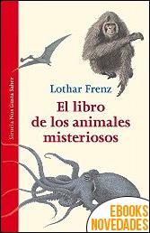 El libro de los animales misteriosos de Lothar Frenz