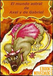 El mundo astral de Axel y de Gabriel de Ela Lammer