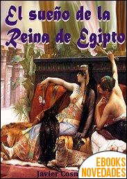 El sueño de la Reina de Egipto de Javier Cosnava