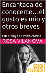 Encantada de conocerte...el gusto es mío y otros breves de Rosa Vilanova