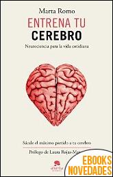 Entrena tu cerebro de Marta Romo Vega