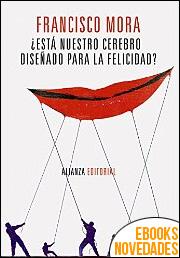¿Está nuestro cerebro diseñado para la felicidad? de Francisco Mora