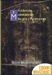 Evidencias Materiales de Milagros y Apariciones de Gabriel Wüldenmar Ortiz