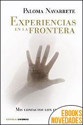 Experiencias en la frontera de Paloma Navarrete