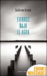 Fierros bajo el agua de Guillermo Arreola