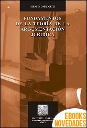 Fundamentos de la Teoría de la Argumentación Jurídica de Serafín Ortíz Ortíz