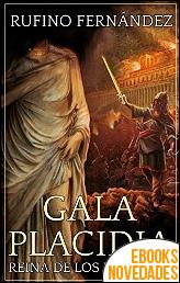 Gala Placidia. Reina de los bárbaros de Rufino Fernández