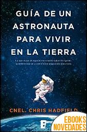 Guía de un astronauta para vivir en la tierra de Chris Hadfield