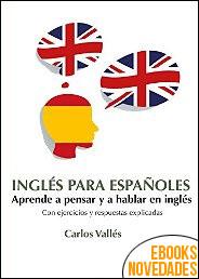 Inglés para españoles. Aprende a pensar y a hablar en inglés de Carlos Vallés Tormo