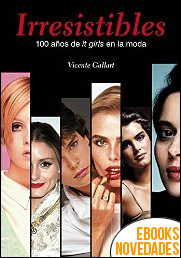 Irresistibles. 100 años de it girls en la moda de Vicente Gallart