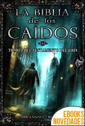 La Biblia de los Caídos. Tomo 1 del testamento del Gris de Fernando Trujillo Sanz
