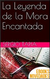 La Leyenda de la Mora Encantada de Sergio Tapia