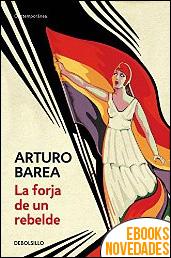 La forja de un rebelde de Arturo Barea