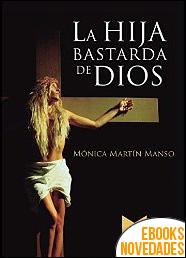La hija bastarda de Dios de Mónica Martín Manso