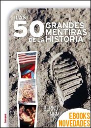 Las 50 grandes mentiras de la historia de Bernd Ingmar