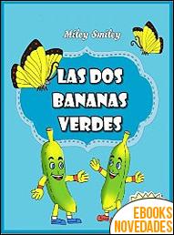 Las dos bananas verdes de Miley Smiley