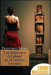 Los laberintos del placer en el cerebro humano de Francisco Mora