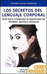 Los secretos del lenguaje corporal de Ricardo Calza González