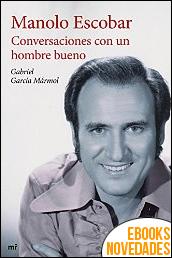Manolo Escobar conversaciones con un hombre bueno de Gabriel García Mármol