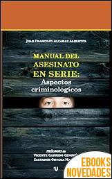 Manual del asesinato en serie de Juan Francisco Alcaraz Albertos