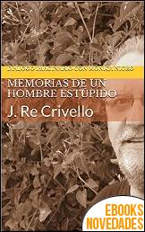 Memorias de un Hombre Estúpido de Juan Re Crivello