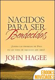 Nacidos para ser bendecídos de John Hagee