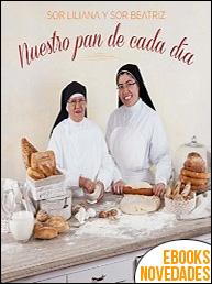 Nuestro pan de cada día de Sor Liliana y Sor Beatriz