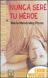 Nunca seré tu héroe de María Menéndez-Ponte