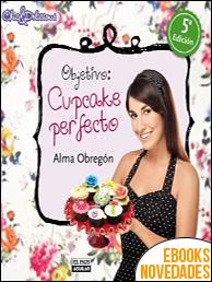 Objetivo Cupcake perfecto de Alma Obregón