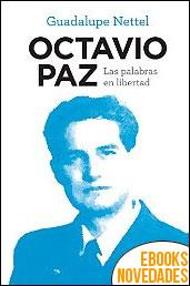 Octavio Paz. Las palabras en libertad de Guadalupe Nettel