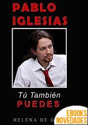 Pablo Iglesias Tú También Puedes de Helena de Galays