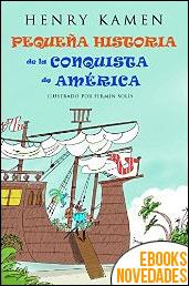 Pequeña historia de la conquista de América de Henry Kamen