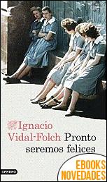 Pronto seremos felices de Ignacio Vidal-Folch