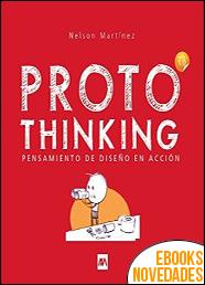 Protothinking Pensamiento de Diseño en Acción de Nelson Martínez
