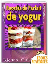 Recetas de Parfait de yogur de Richard Gulkie