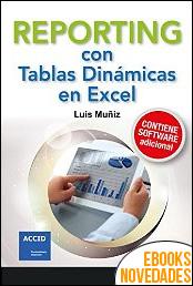 Reporting con tablas dinámicas en Excel de Luis Muñiz González