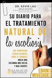 Su diario para el tratamiento natural de la escoliosis del Dr. Kevin Lau