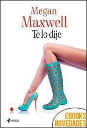 Te lo dije de Megan Maxwell