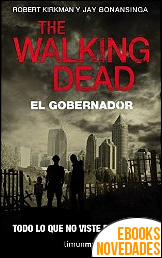 The walking dead. El Gobernador de Robert Kirkman y Jay Bonansinga