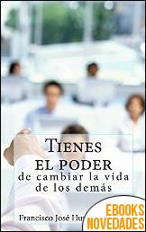 Tienes el poder de cambiar la vida de los demás de Francisco Jose Hurtado Mayen