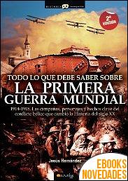 Todo lo que debe saber sobre la 1ª Guerra Mundial de Jesús Hernández