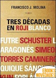 Tres décadas en rojiblanco de Francisco J. Molina
