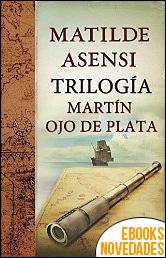 Trilogía Martín Ojo de Plata de Matilde Asensi