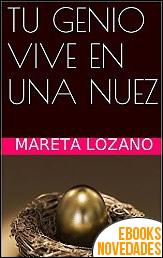 Tu genio vive en una nuez de Mareta Lozano