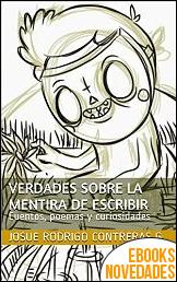 Verdades sobre la mentira de escribir de Josué Rodrigo Contreras G.