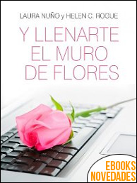 Y llenarte el muro de flores de Helen C. Rogue y Laura Nuño